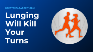 Beep Test – Don't Lunge, It Kills Your Turns