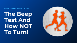 The Beep Test and How NOT to Turn!
